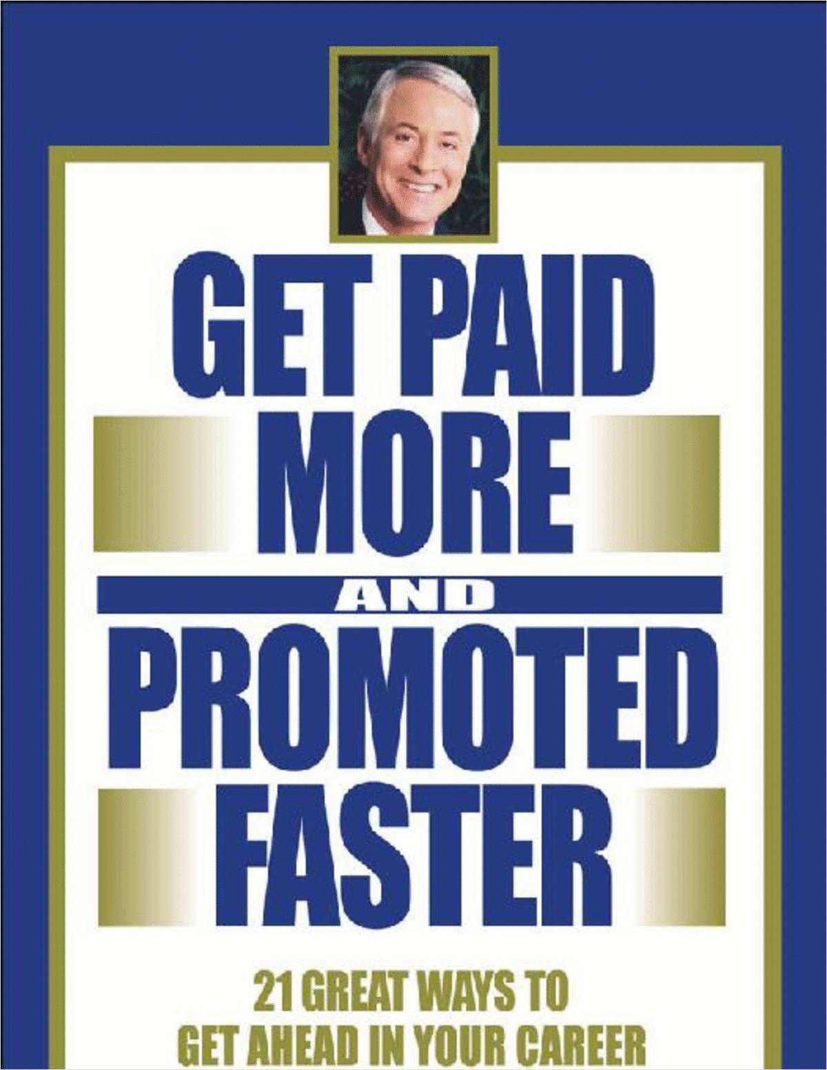 Get Paid More and Promoted Faster - 21 Great Ways to Get Ahead in Your Career (FREE Excerpt)