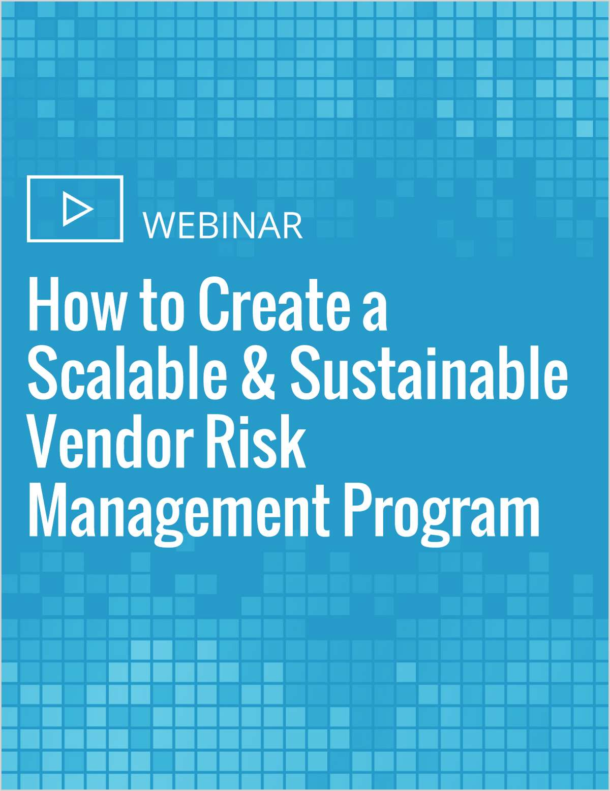 How to Create a Scalable & Sustainable Vendor Risk Management Program