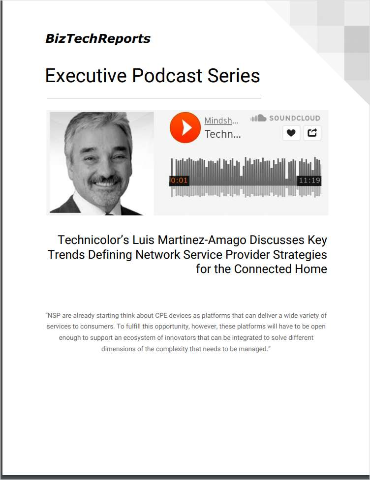 Technicolor's Luis Martinez-Amago Discusses Key Trends Defining Network Service Provider Strategies for the Connected Home