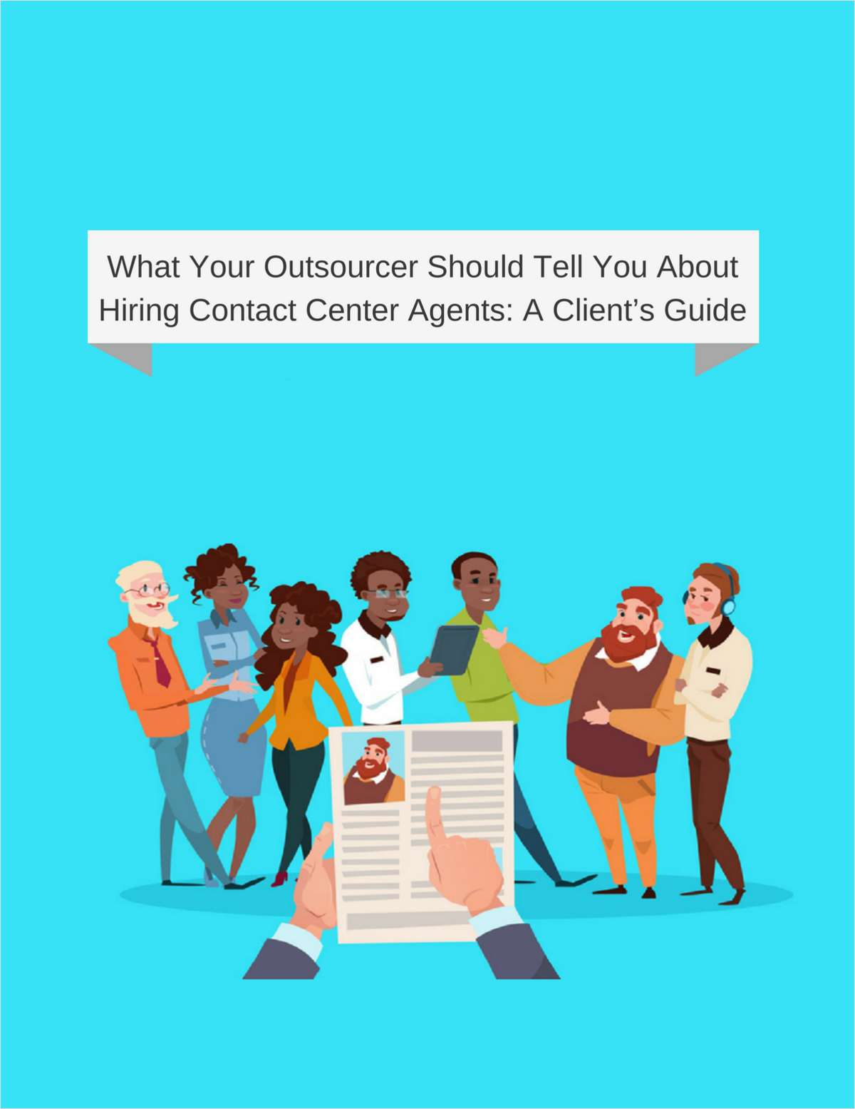 What Your Outsourcer Should Tell You About Hiring Contact Center Agents: A Client's Guide