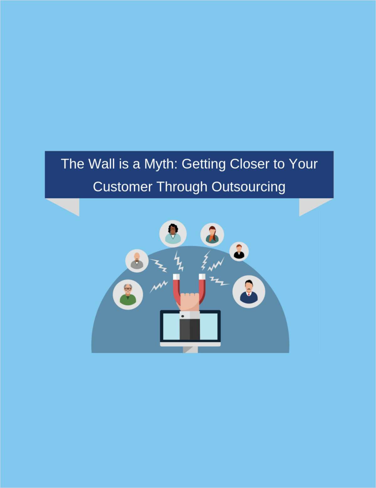 The Wall is a Myth: Getting Closer to Your Customer Through Outsourcing