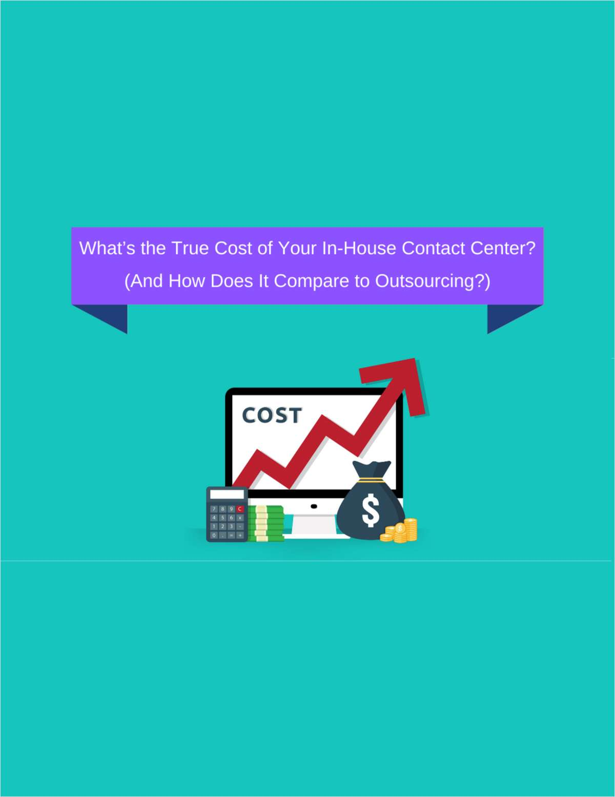 What's the True Cost of Your In-House Contact Center? (And How Does It Compare to Outsourcing?)
