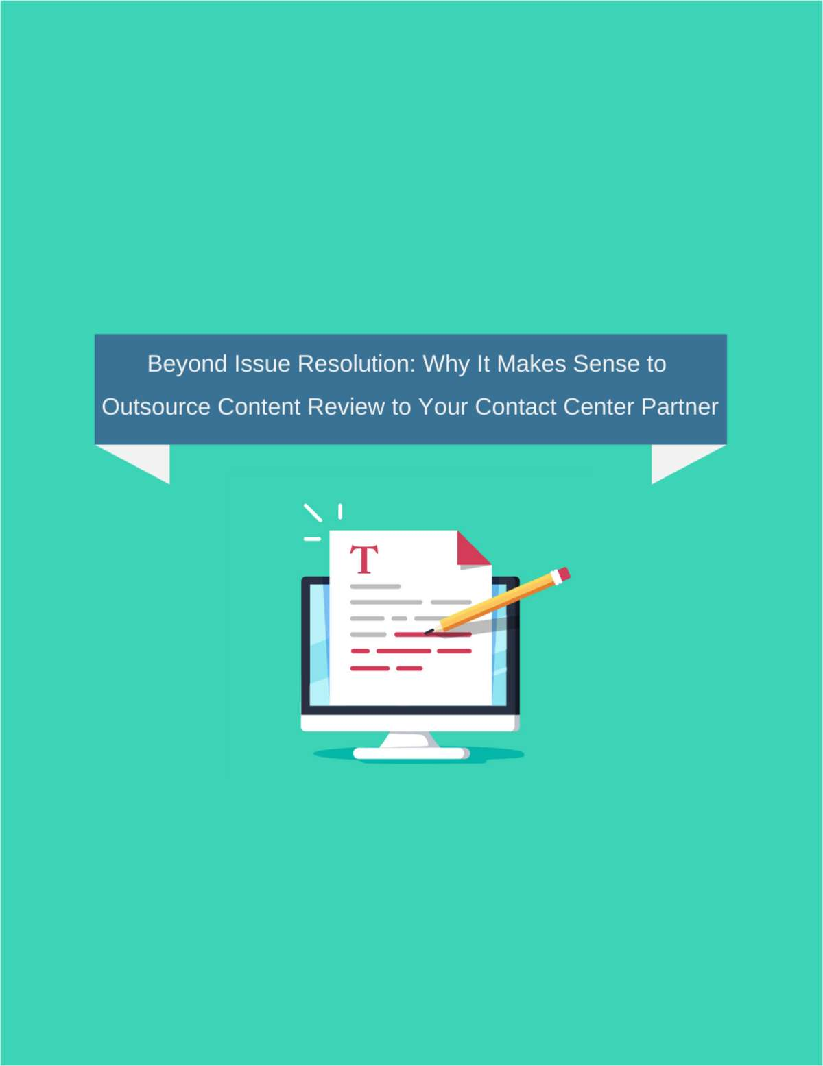 Beyond Issue Resolution: Why It Makes Sense to Outsource Content Review to Your Contact Center Partner