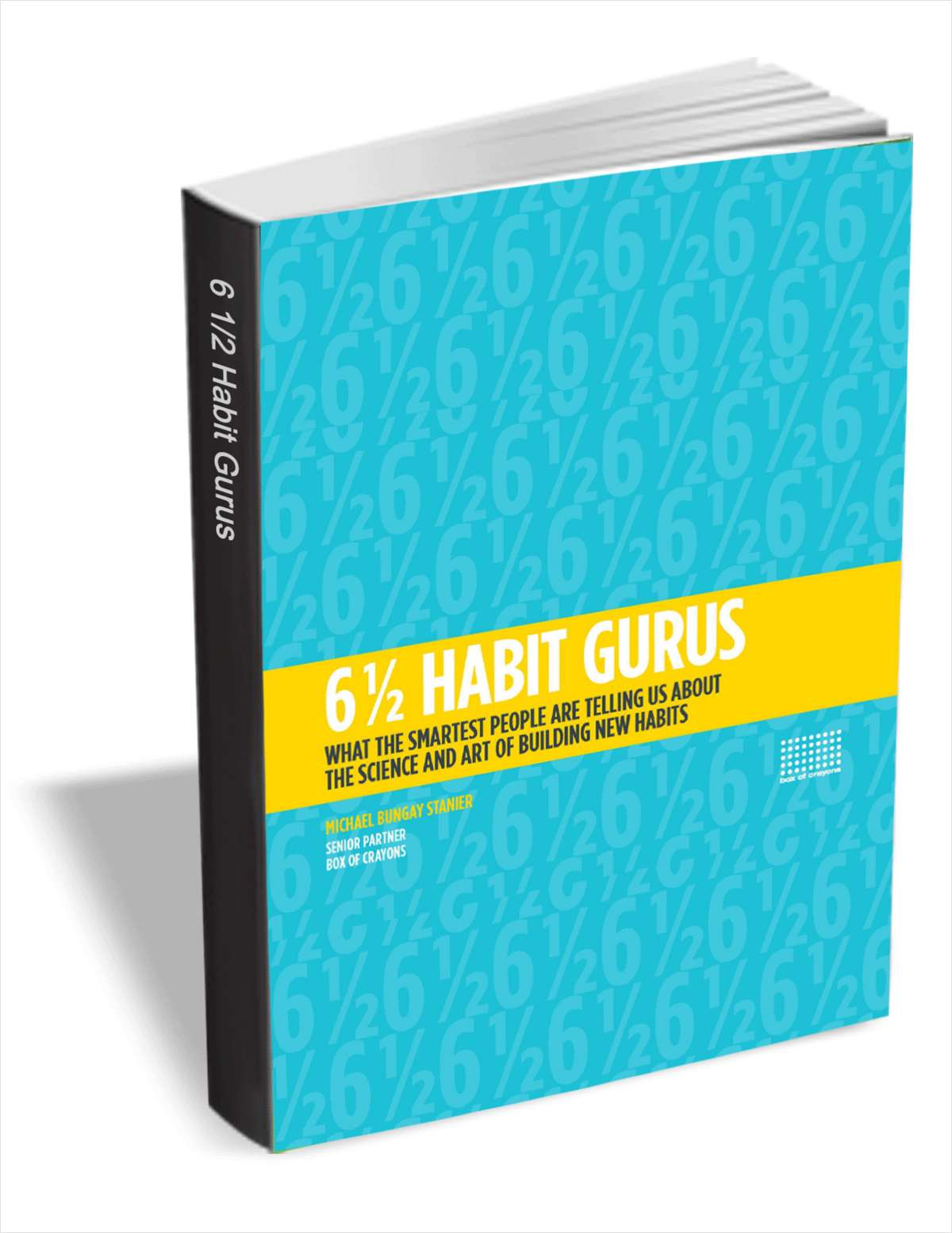 6 1/2 Habit Gurus: What the Smartest People are Telling Us About the Science and Art of Building New Habits