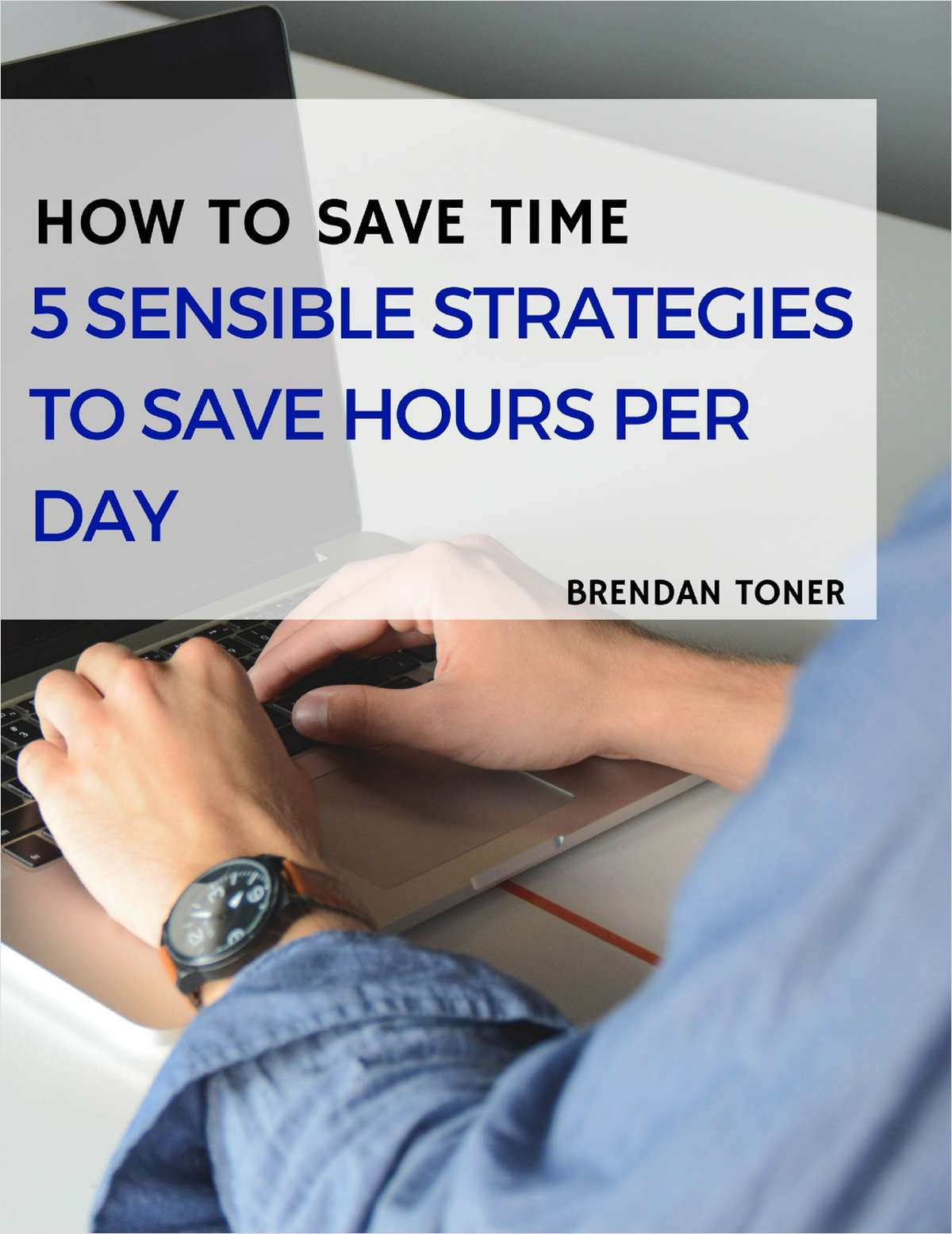 How to Save Time - 5 Sensible Strategies to Save Hours Per Day