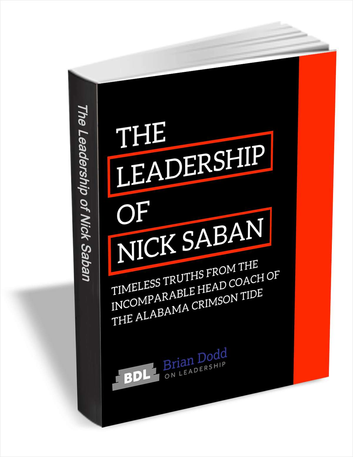 The Leadership of Nick Saban - Timeless Truths from the Incomparable Head Coach of the Alabama Crimson Tide