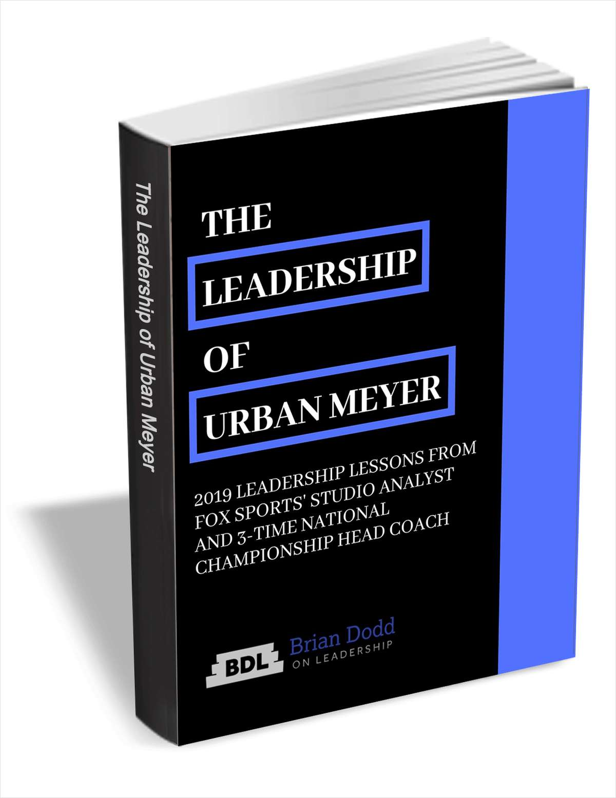 The Leadership of Urban Meyer - 2019 Leadership Lessons from Fox Sports' Studio Analyst and 3-Time National Championship Head Coach