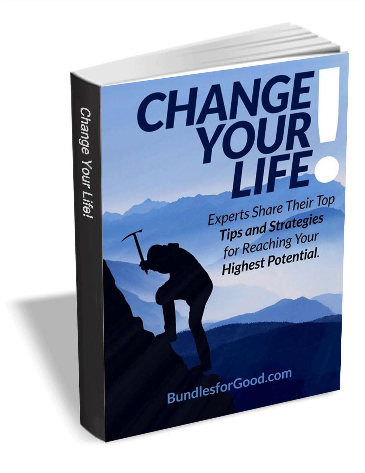 Change Your Life! Experts Share Their Top Tips and Strategies for Reaching Your Highest Potential