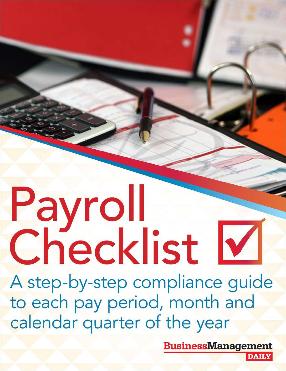 The Payroll Checklist    A step-by-step compliance guide to each pay period, month and calendar quarter of the year. Learn More >