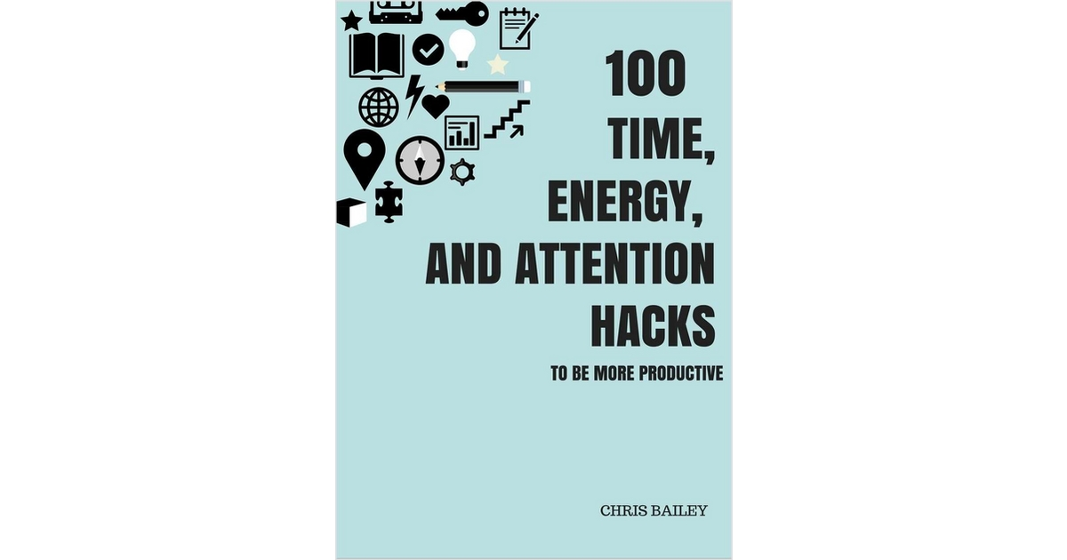 100 Time, Energy, and Attention Hacks to be More Productive
