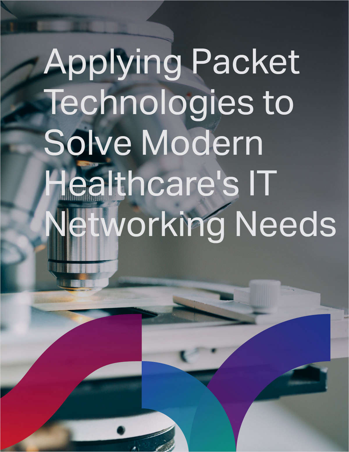 Applying Packet Technologies to Solve Modern Healthcare's IT Networking Needs