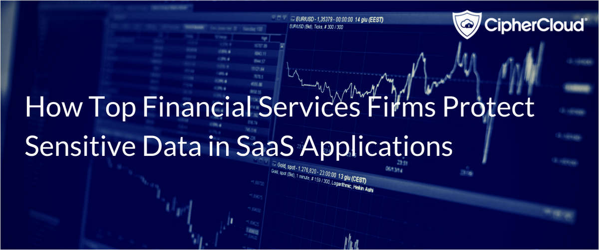 How 5 of the Largest Financial Services Firms Protect Sensitive Data in SaaS Applications