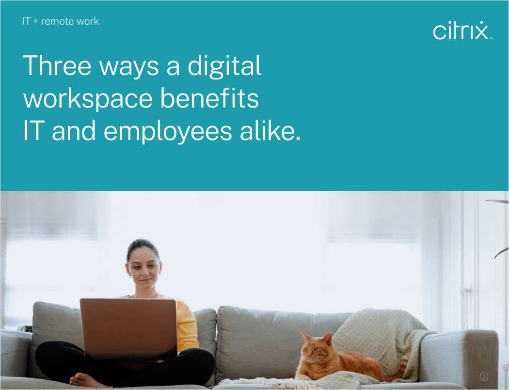 IT + Remote Work: Three Ways a Digital Workspace Benefits IT and Employees Alike.