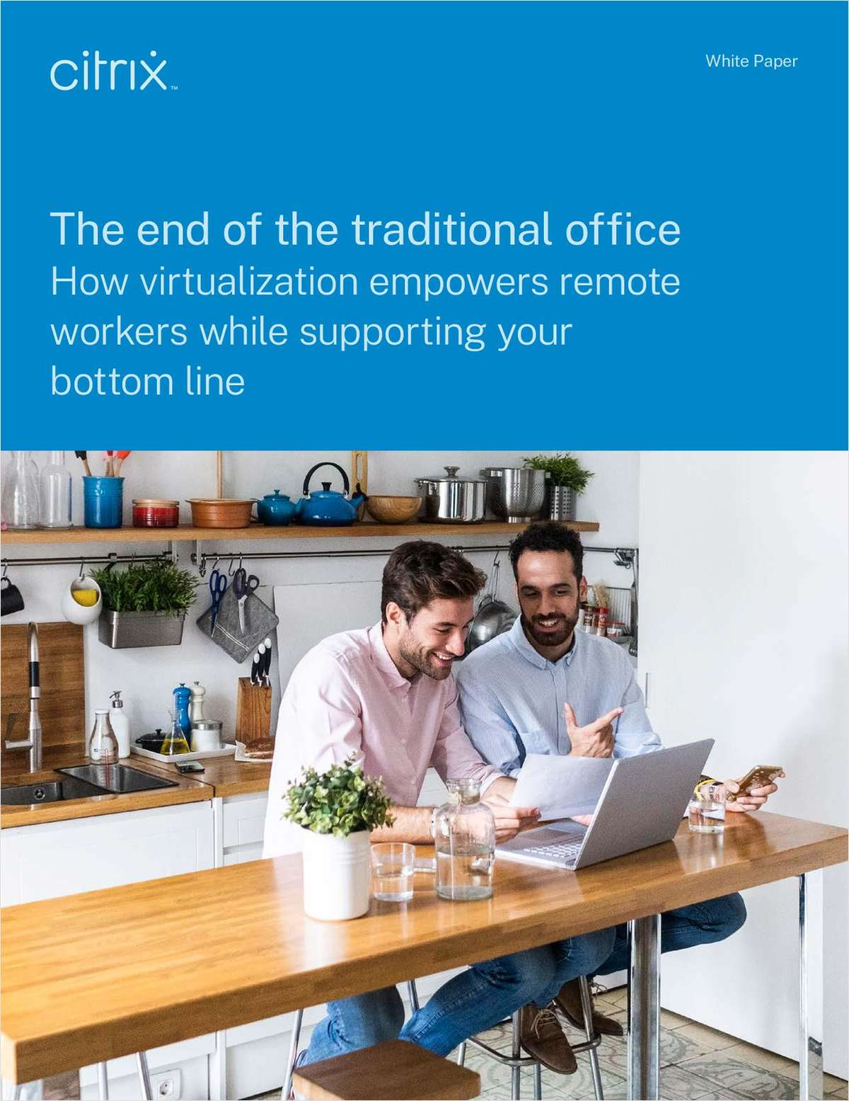 The End of the Traditional Office: How Virtualization Empowers Remote Workers While Supporting Your Bottom Line