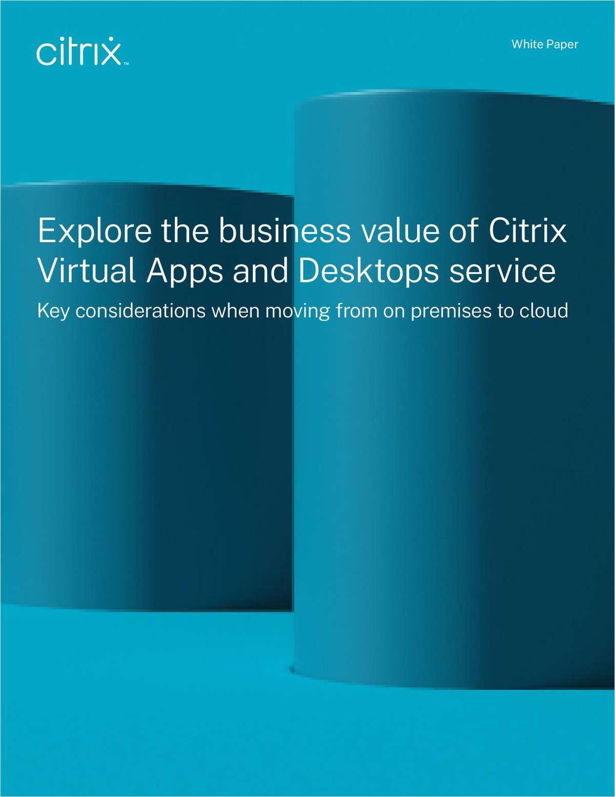 Explore the business value of Citrix Virtual Apps and Desktops service White Paper