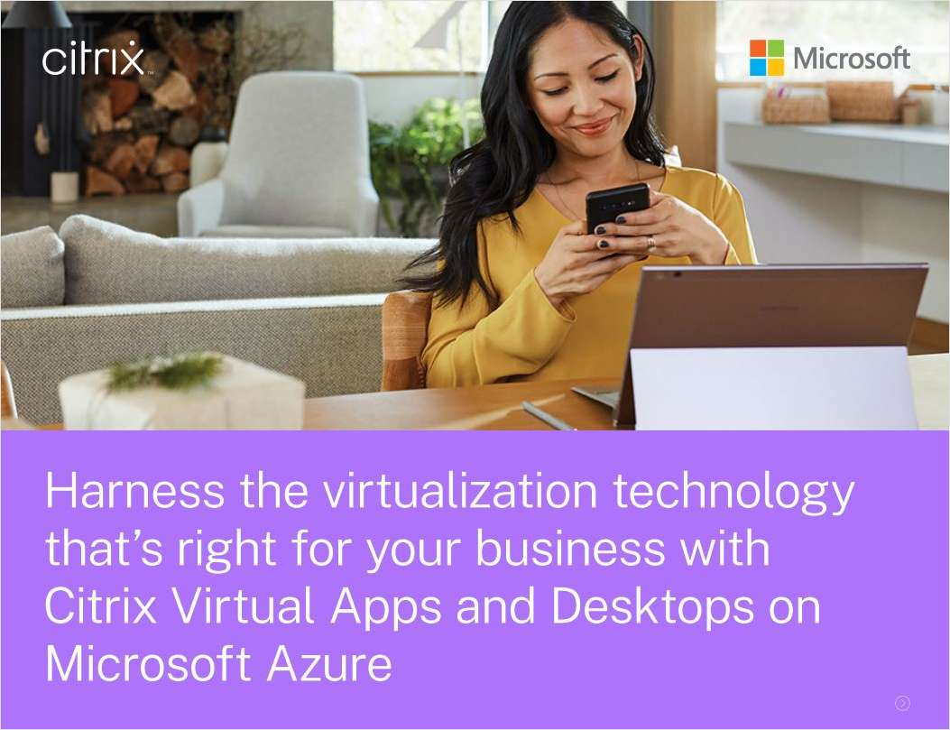 Harness the Virtualization Technology that's Right for Your Business with Citrix Virtual Apps and Desktops on Microsoft Azure