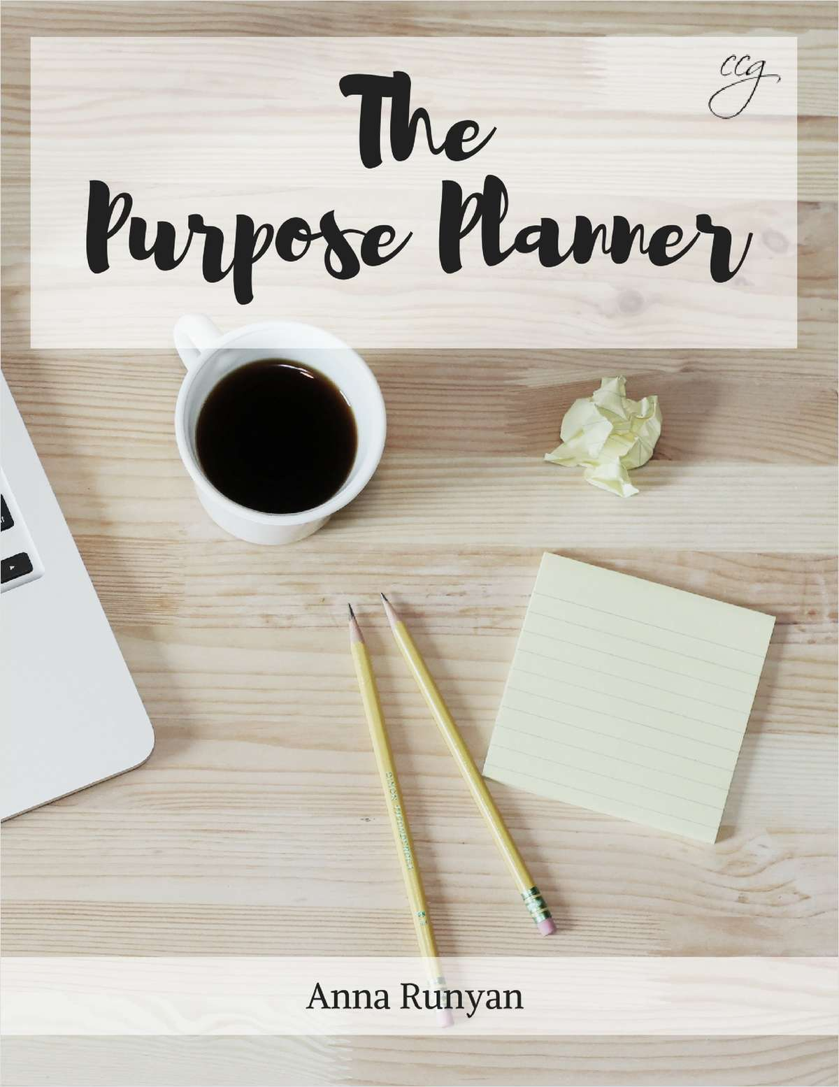 The Purpose Planner - A 7 Day Planning Guide to Uncover Your Purpose and Passion