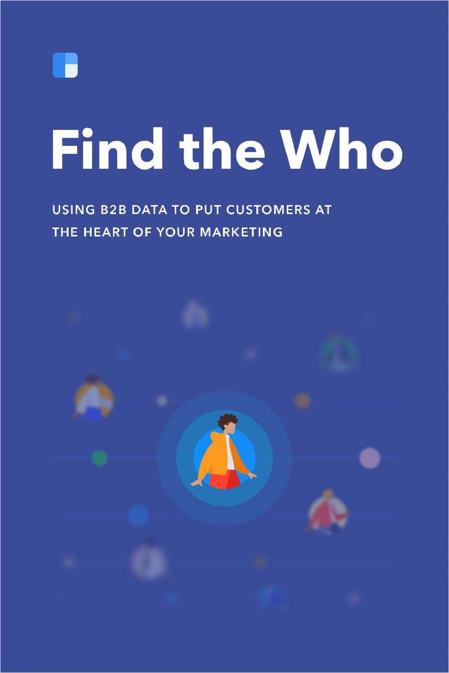 Find the Who: Using B2B Data to Put Customers at the Heart of Your Marketing