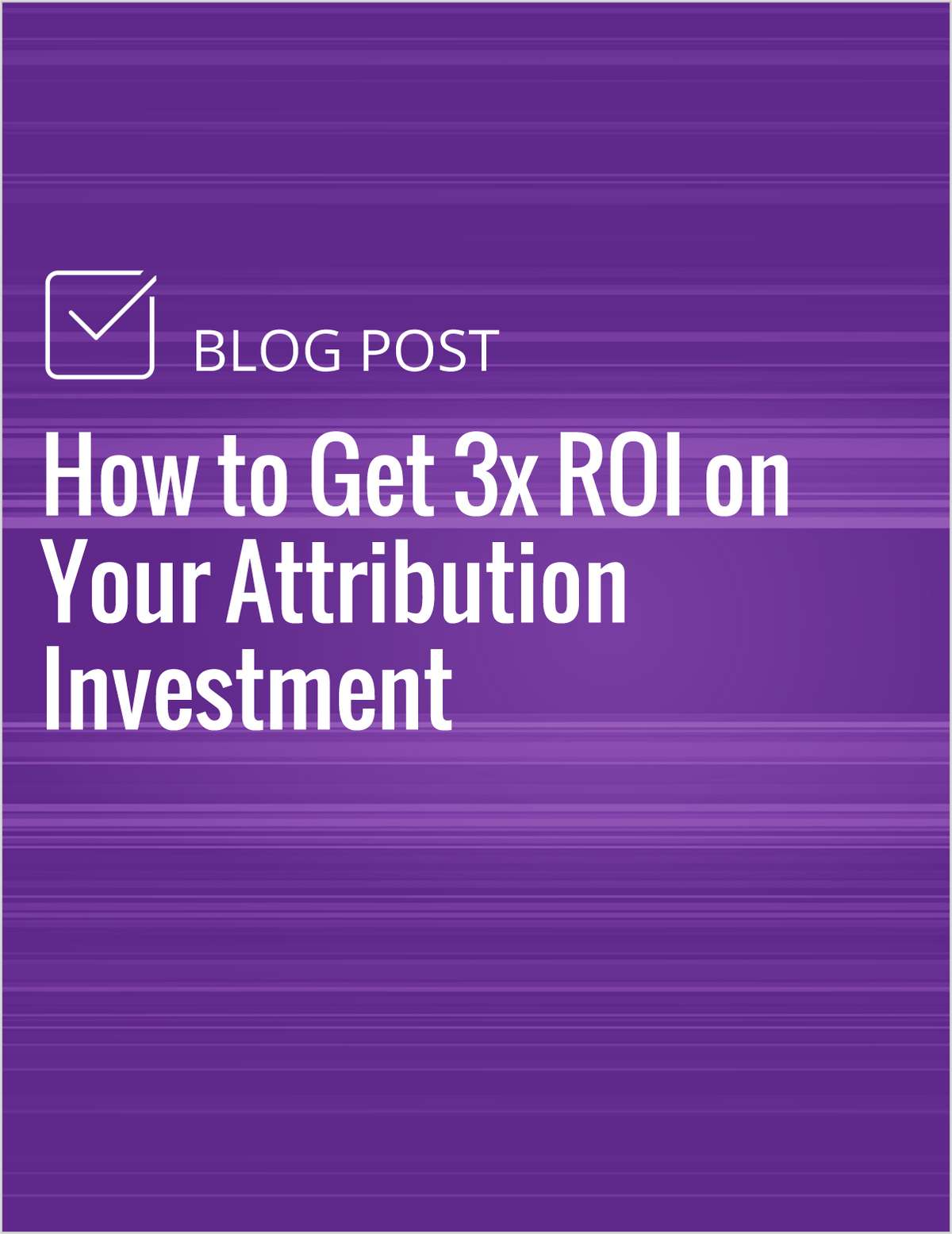 How to Get 3x ROI on Your Attribution Investment