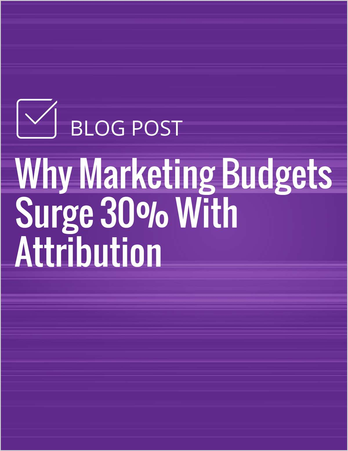 Why Marketing Budgets Surge 30% With Attribution