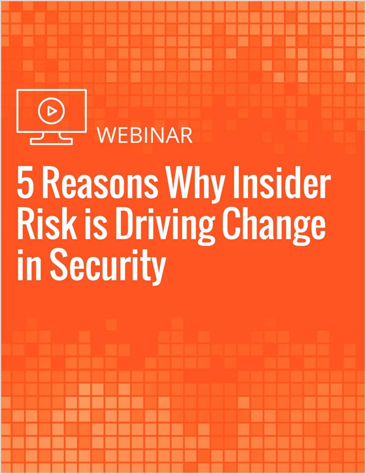 Insider Risk Detection & Response: 5 Reasons Why Insider Risk is Driving Change in Cybersecurity