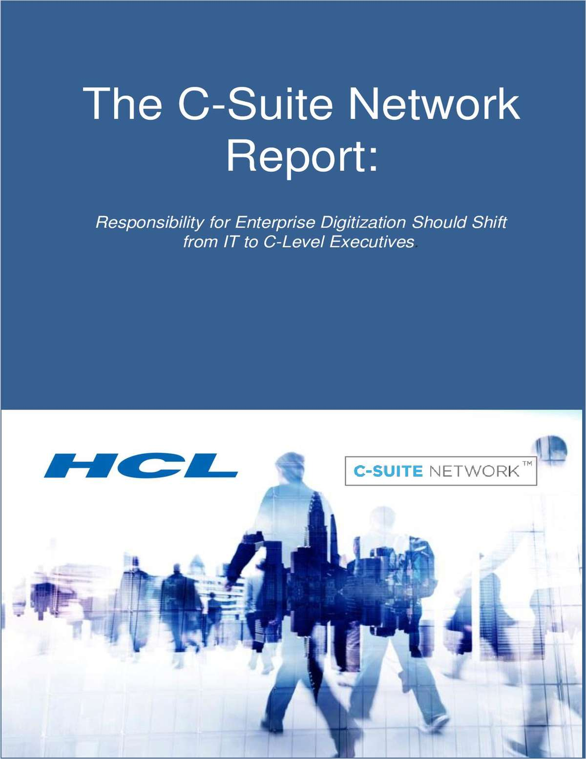 C-Suite Network Report: Responsibility for Enterprise Digitization Should Shift from IT to C-Level Executives