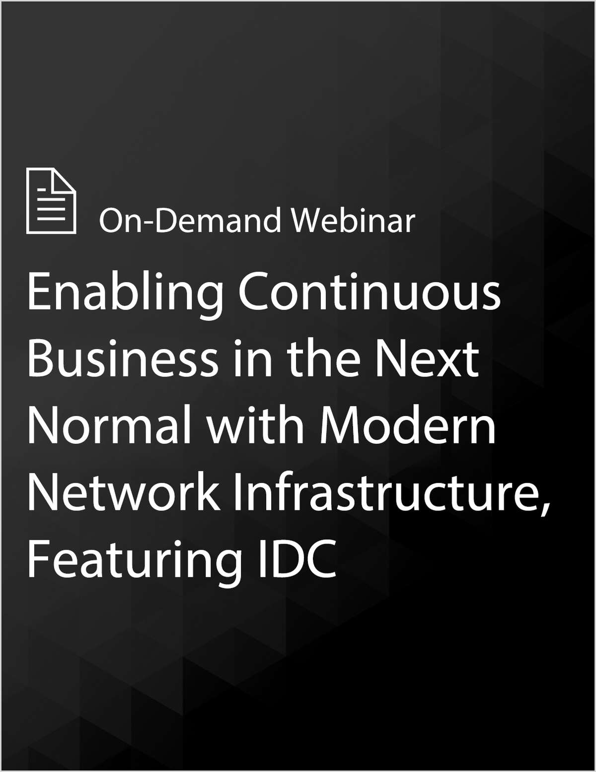 Enabling Continuous Business in the Next Normal with Modern Network Infrastructure, Featuring IDC
