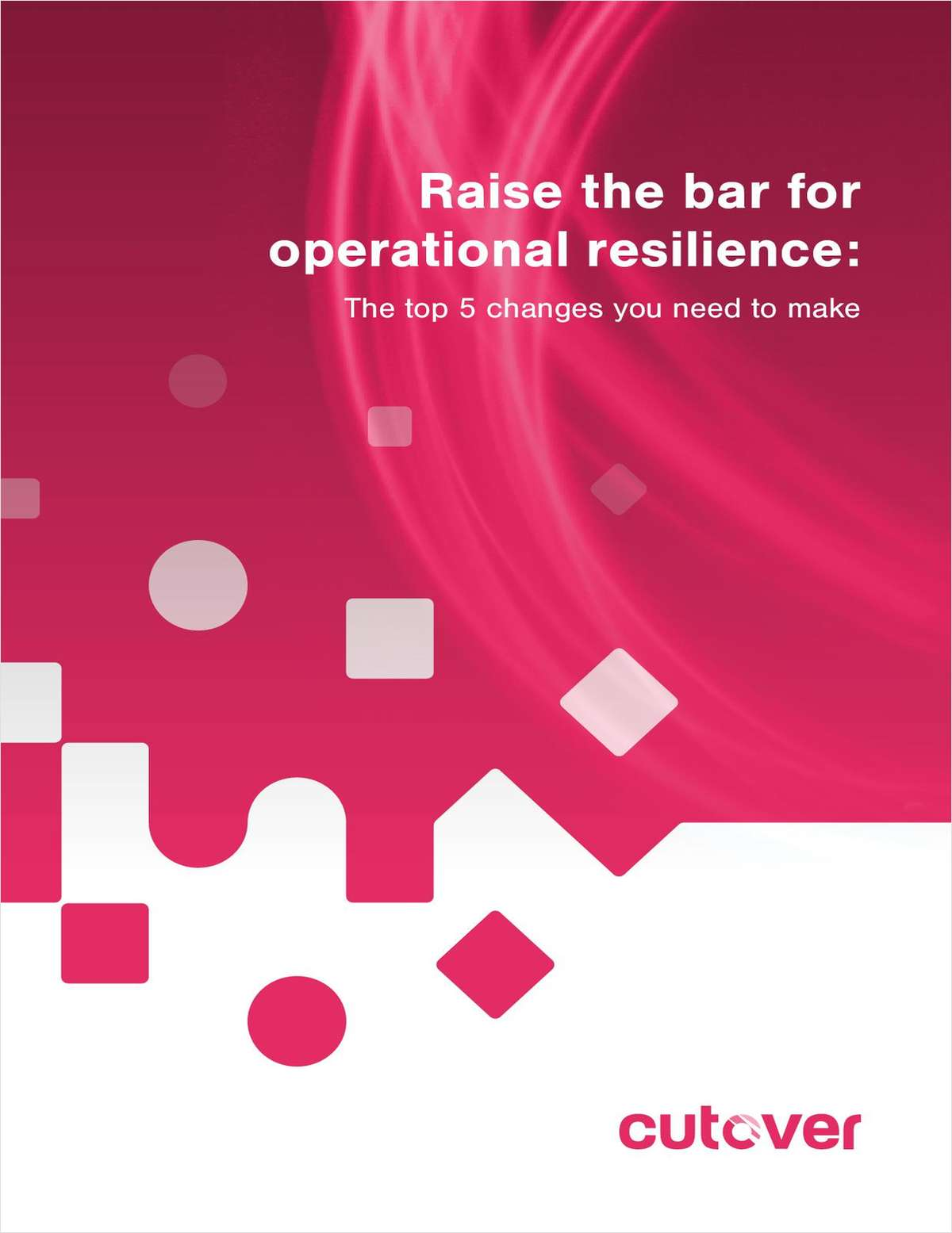 Raise the bar for operational resilience: The top 5 changes you need to make