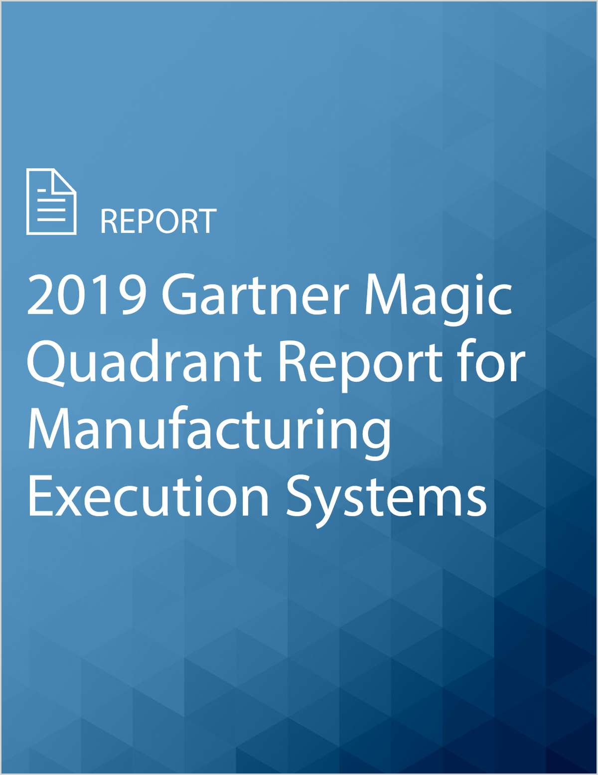 2019 Gartner Magic Quadrant Report For Manufacturing Execution Systems