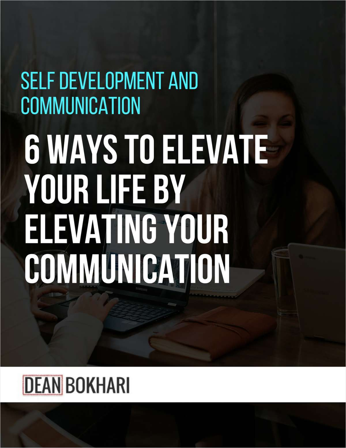 Self Development and Communication - 6 Ways to Elevate Your Life by Elevating Your Communication