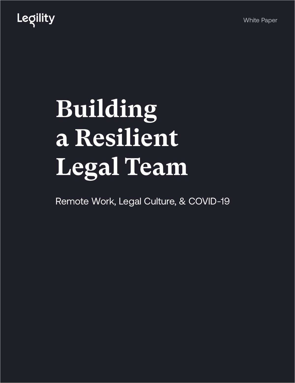 Building a Resilient Legal Team: Remote Work, Legal Culture, & COVID-19