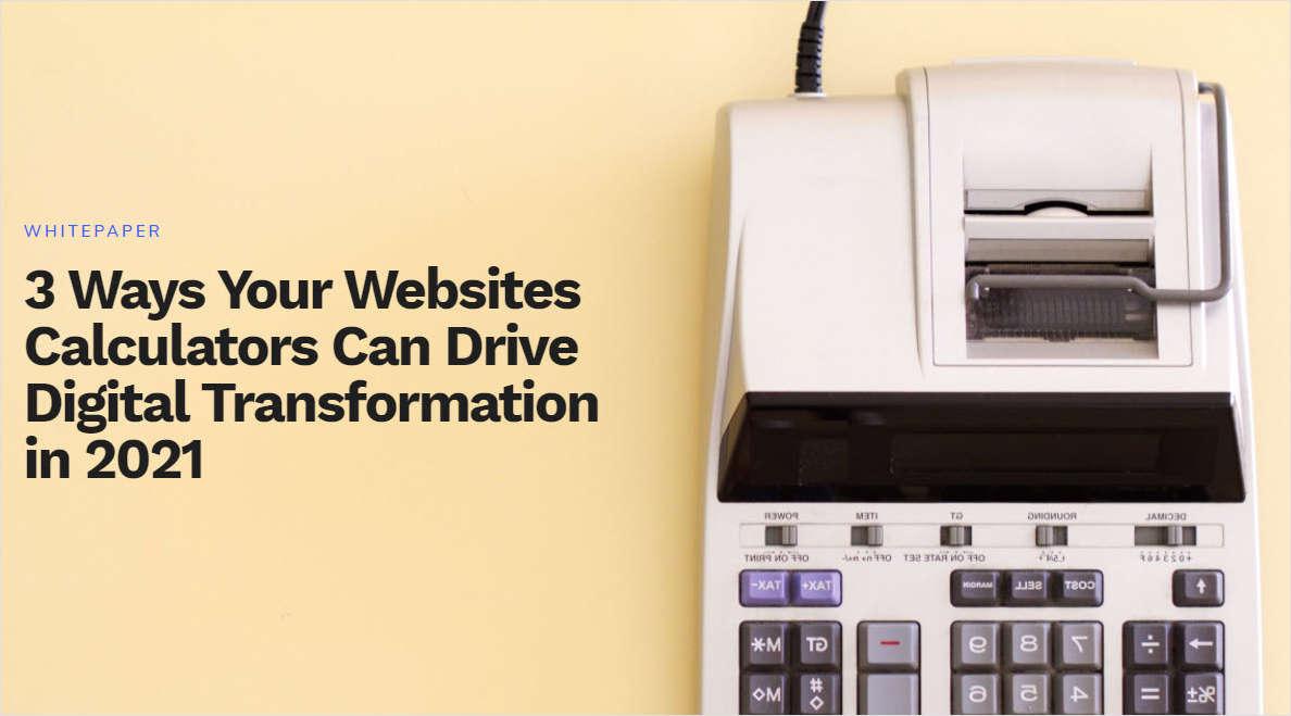 3 Ways Website Calculators Can Drive Digital Transformation in 2021