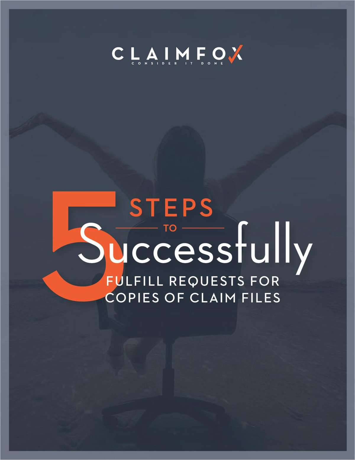 5 Steps to Successfully Fulfill Requests for Copies of Claim Files