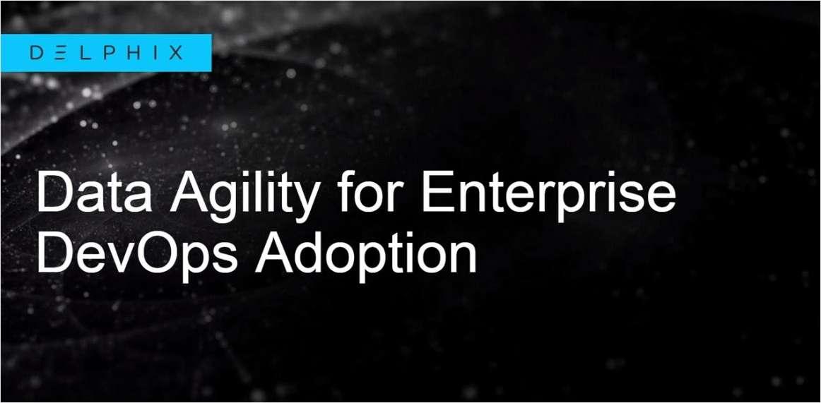 Data Agility for Enterprise DevOps Adoption