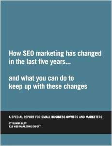 How SEO Marketing has Changed in the Last Five Years . . .and What You Can do to Keep Up with These Changes