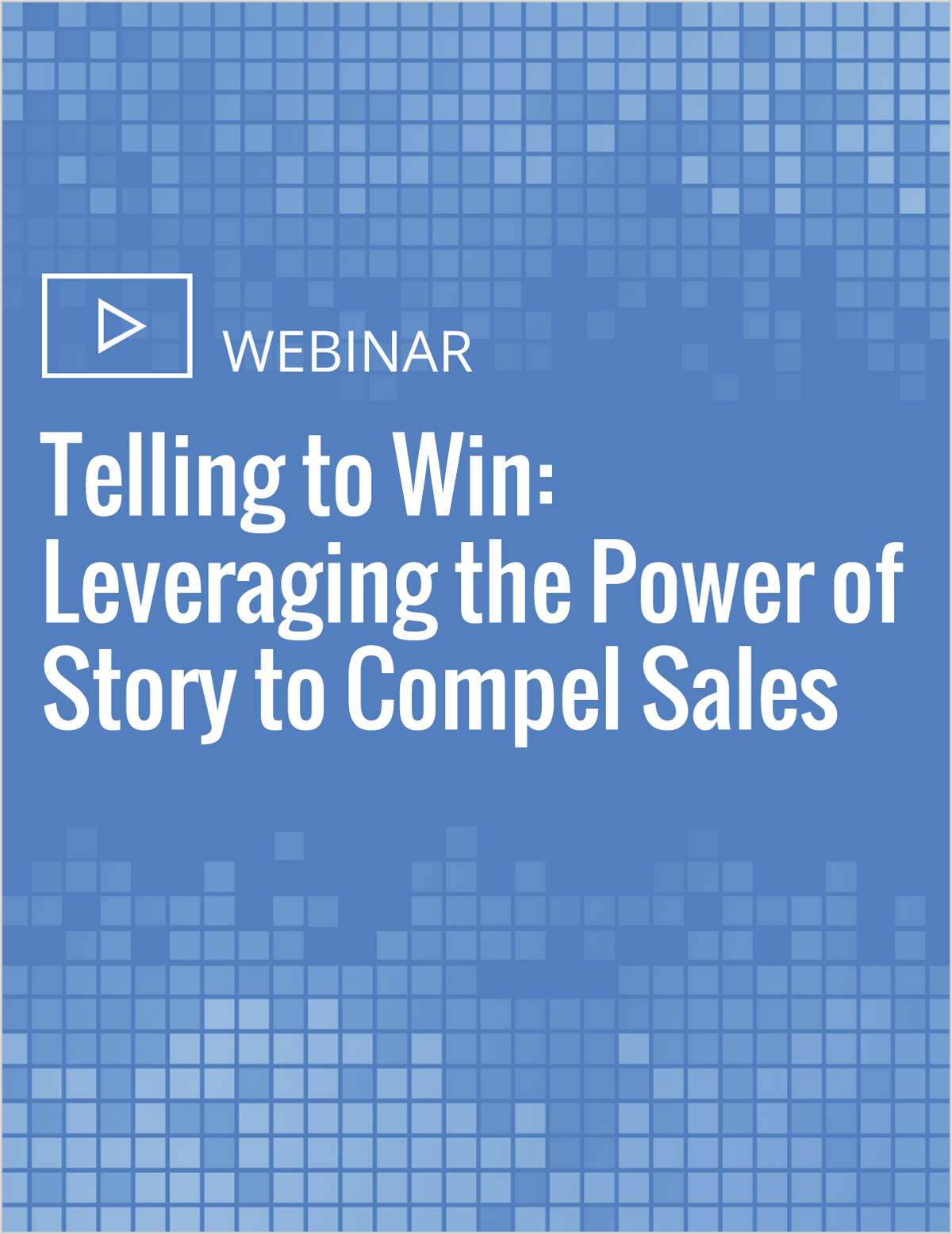 Telling to Win: Leveraging the Power of Story to Compel Sales
