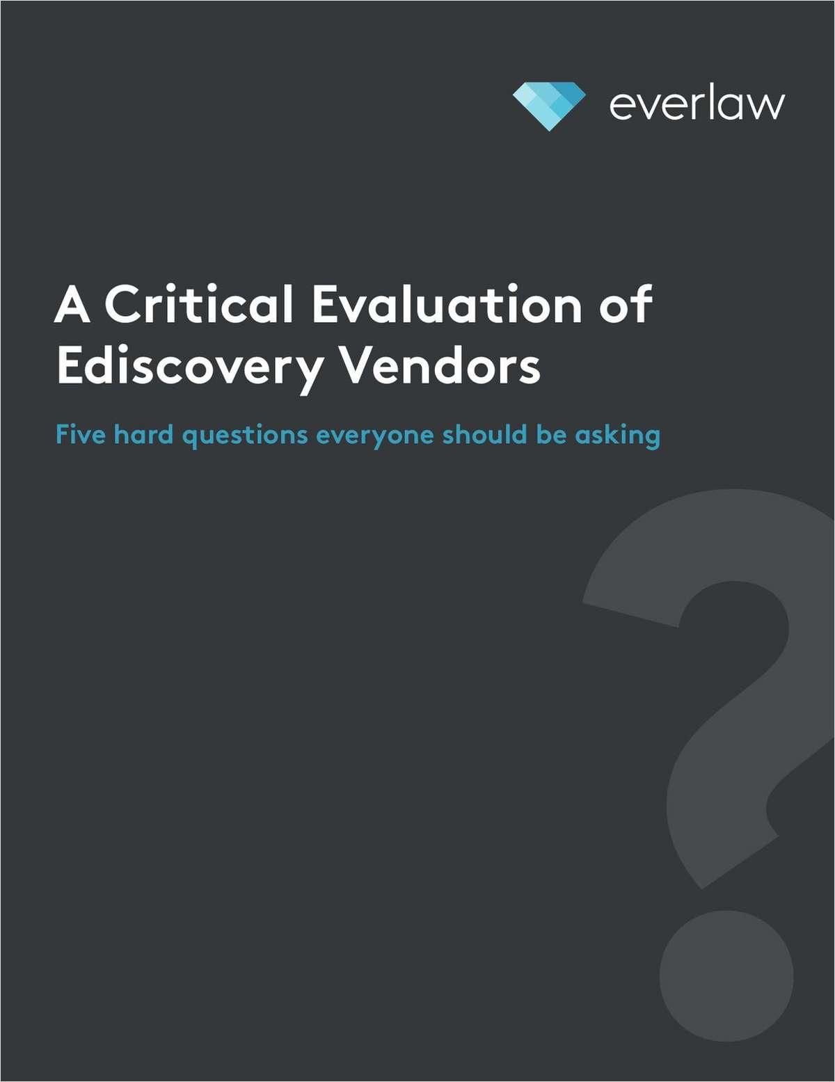 How to Critically Evaluate Ediscovery Vendors: 5 Hard questions to Ask