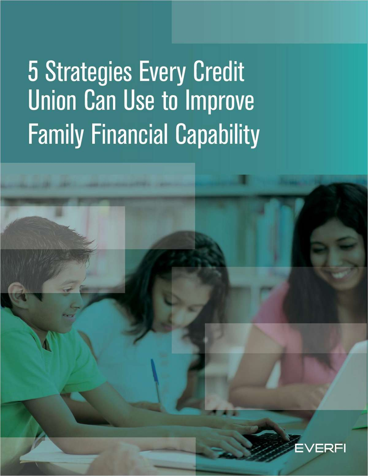 5 Strategies Every Credit Union Can Use to Improve Family Financial Capability