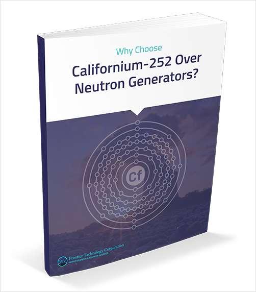 Why Choose Californium-252 Over Neutron Generators?