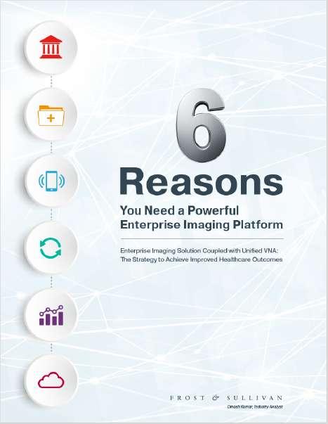6 Reasons You Need a Powerful Enterprise Imaging Platform
