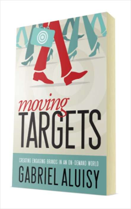 Moving Targets - Creating Engaging Brands in an On-Demand Word (2 FREE Chapters)