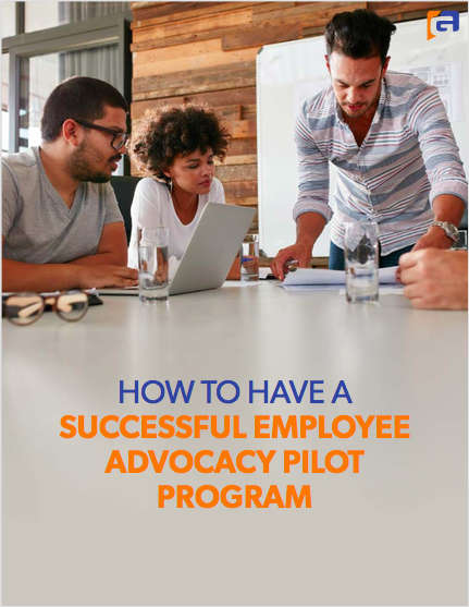 How to Have a Successful Employee Advocacy Pilot Program