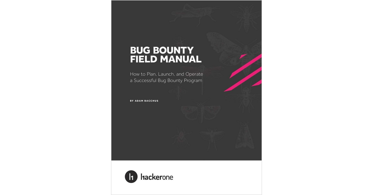 Bug Bounty Field Manual - How to Plan, Launch, and Operate a