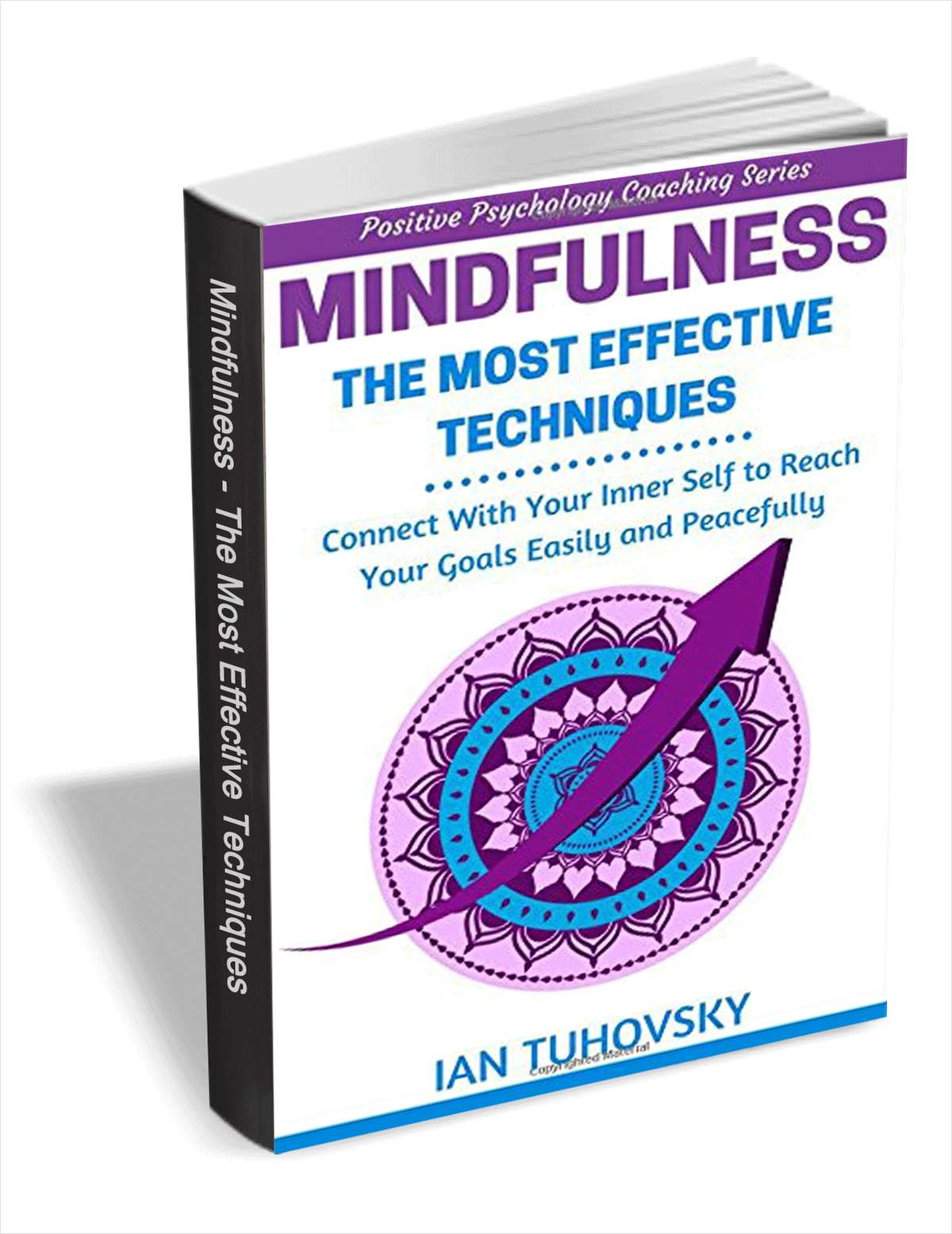 Mindfulness: The Most Effective Techniques - Connect With Your Inner Self to Reach Your Goals Easily and Peacefully
