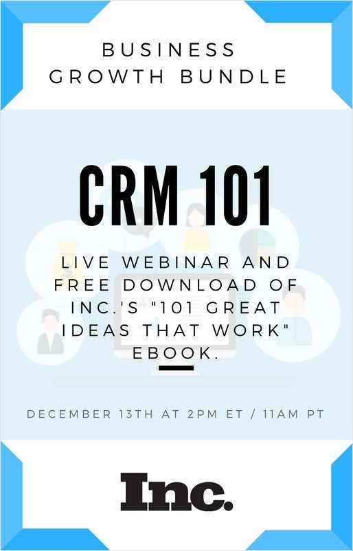 Business Growth Bundle: Free 'CRM 101: A Crash Course for Growing Businesses' Webinar, and Inc.'s '101 Great Ideas That Work' eBook