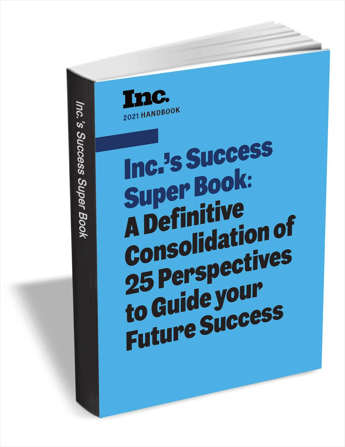 Inc.'s Success Super Book: A Definitive Consolidation of 25 Perspectives to Guide your Future Success