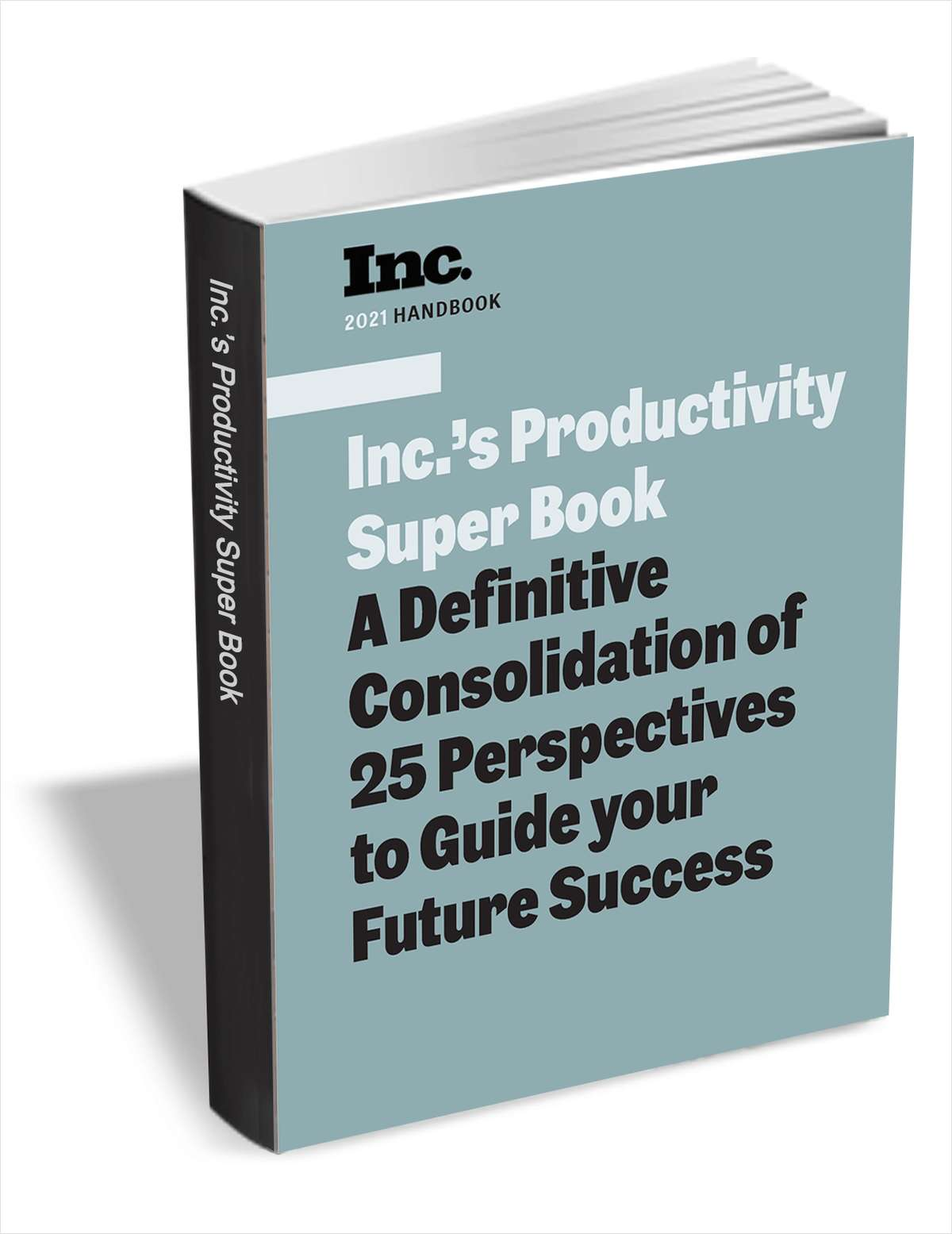 Inc.'s Productivity Super Book: A Definitive Consolidation of 25 Perspectives to Guide your Future Success