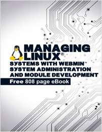Managing Linux® Systems with Webmin™ System Administration and Module Development - Free 808 page eBook