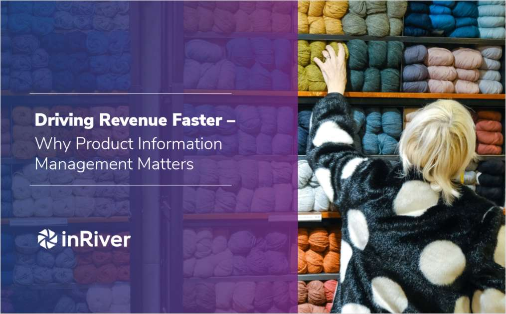 Driving Revenue Faster - Why Product Information Management Matters