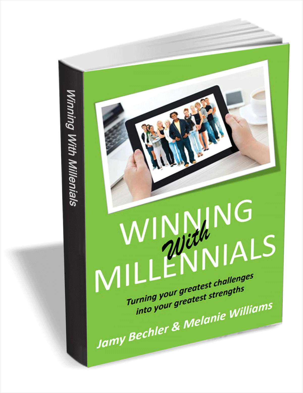 Winning With Millennials - Turning Your Greatest Challenges into Your Greatest Strengths